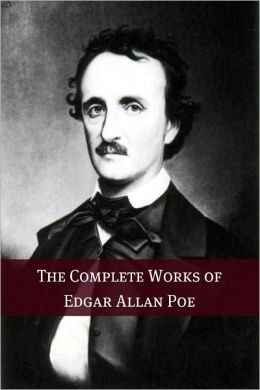 The Complete Works of Edgar Allan Poe (Annotated with Biography)