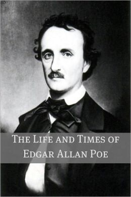 The Life and Times of Edgar Allan Poe