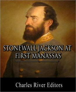 Stonewall Jackson at First Manassas: Account of the Battle from Life and Campaigns of Stonewall Jackson (Illustrated with TOC and Original Commentary)