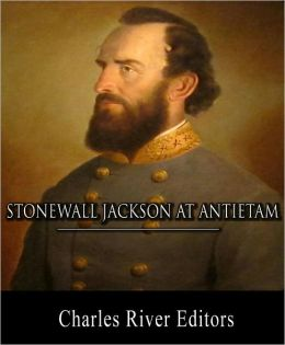 Stonewall Jackson at Antietam: Account of the Battle from Life and Campaigns of Stonewall Jackson (Illustrated with TOC and Original Commentary)