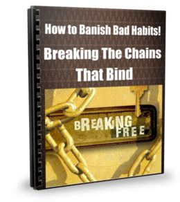 How to Banish Bad Habits! Breaking The Chains That Bind