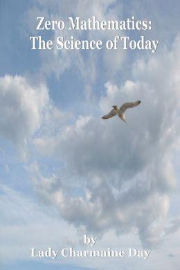 Zero Mathematics: The Science of Today