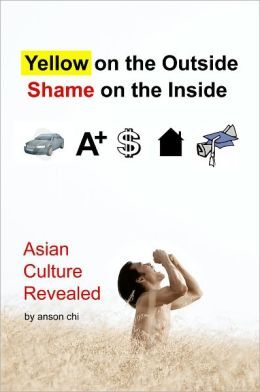 Asian Culture Revealed: Yellow on the Outside, Shame on the Inside