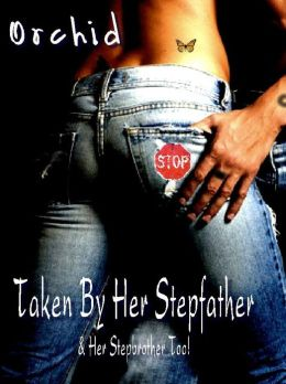 Taken By Her Stepfather & Her Stepbrother Too! - An Erotic Novella (erotica)