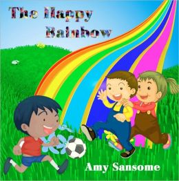 The Happy Rainbow (A Colorful Children's Picture Book)