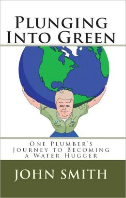 Plunging Into Green- One Plumber's Journey To Becoming A Water Hugger