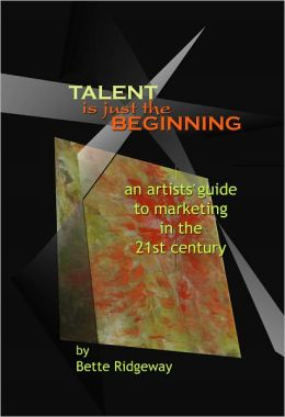 Talent is Just the Beginning: An artists guide to marketing in the 21st century