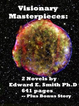 Visionary Masterpieces: 2 Novels by Edward E. Smith -- Plus Bonus Story