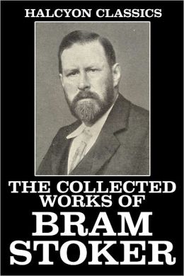 The Collected Works of Bram Stoker: 32 Novels and Short Stories
