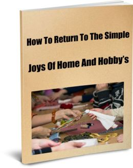 How To Return to the Simple Joys of Home and Hobbys