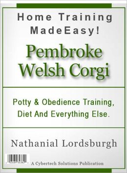 Potty And Obedience Training, Diet And Everything Else For Your Pembroke Welsh Corgi