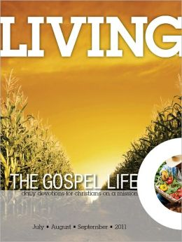 Living the Gospel Life - Daily Devotions for Christians on a Mission, Volume 1 Number 3 - 2011 July, August, September