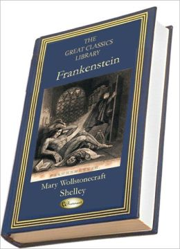 Frankenstein, or the Modern Prometheus (The Great Classics Library)