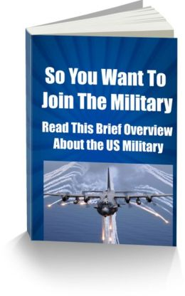 So You Want To Join The Military-Read This Brief Overview About the US Military