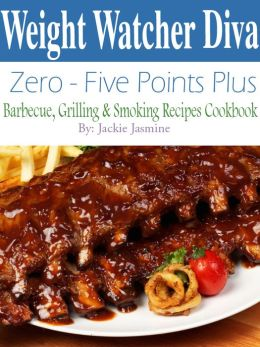 Weight Watcher Diva Zero-Five Points Plus Barbecue, Grilling & Smoker Recipes Cookbook