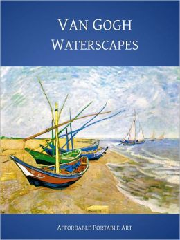 Van Gogh Waterscapes [Illustrated)