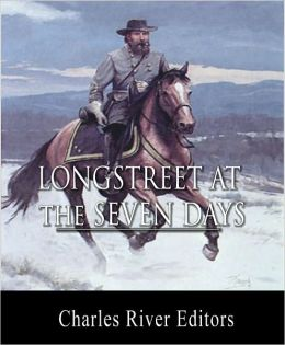 General James Longstreet at the Seven Days Campaign: Account of the Battles from His Memoirs (Illustrated with TOC)