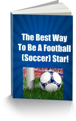 The Best Way To Be A Football (Soccer) Star!