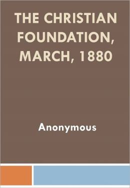 The Christian Foundation, March, 1880 w/ Nook Direct Link Technology (Christian Classic)