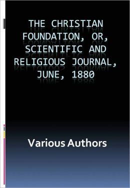 The Christian Foundation, Or, Scientific and Religious Journal, June, 1880 w/ Nook Direct Link Technology (A Classic on Christian Religion)