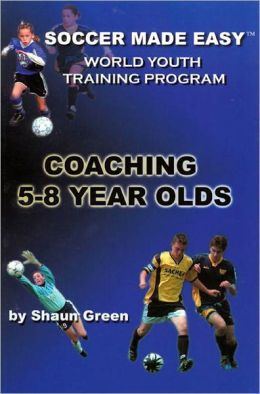 Soccer Made Easy: Coaching 5-8 Year Olds
