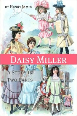 Daisy Miller: A Study in Two Parts (Annotated - Includes Essay and Biography)