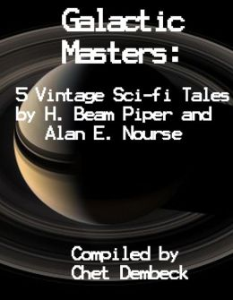 Galactic Masters: 5 Vintage Sci-Fi Tales by H. Beam Piper and Alan E. Nourse