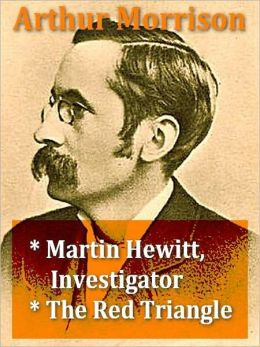 Arthur Morrison — Martin Hewitt, Investigator, & The Red Triangle