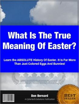 What Is The True Meaning Of Easter?