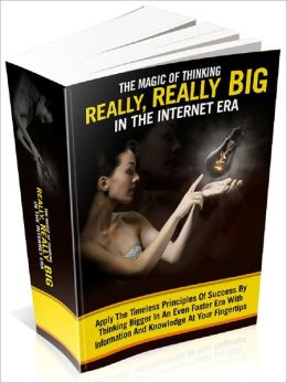 The Magic Of Thinking Really, Really Big In The Internet Era