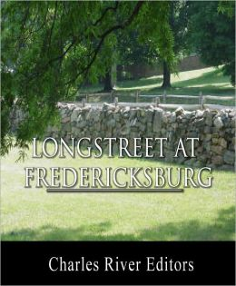 General James Longstreet at Fredericksburg: Account of the Battle from His Memoirs (Illustrated with TOC)