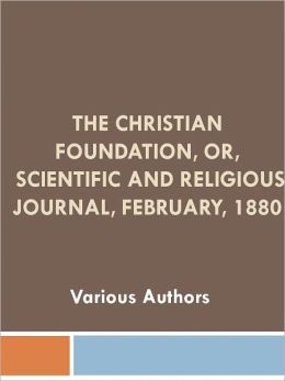 The Christian Foundation, Or, Scientific and Religious Journal, February, 1880 w/ Nook Direct Link Technology (Religious Book)