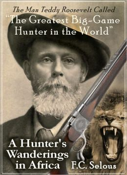 A Hunter's Wanderings in Africa: Nine Years Amongst the Game of the Far Interior of South Africa