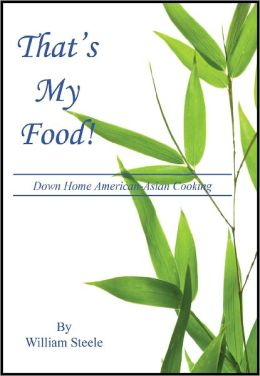 That's My Food! - Down Home American-Asian Cooking