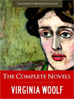 Virginia Woolf; The Complete Novels: All Virginia Woolf's Unabridged Novels in a Single Volume! (Special Nook Edition) FULL COLOR ILLUSTRATED VERSION: All Virginia Woolf's Unabridged Novels in a Single Volume! NOOKbook (COMPLETE WORKS COLLECTION)
