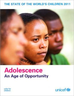 The State of the World's Children 2011: Adolescence - An Age of Opportunity