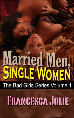 Married Men, Single Women: Bad Girls Series, Volume 1