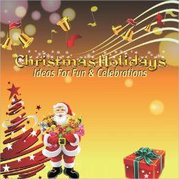 Christmas Holidays: Ideas For Fun & Celebrations