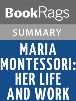 Maria Montessori: Her Life and Work by E. M. Standing l Summary & Study Guide