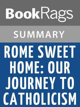 Rome Sweet Home: Our Journey to Catholicism by Scott Hahn l Summary & Study Guide