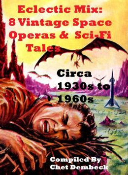 Eclectic Mix: 8 Vintage Space Operas and Sci-Fi Tales Circa 1930s to 1960s -- Plus Bonus Novella