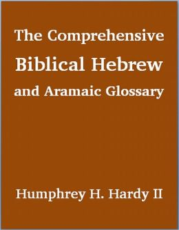 The Comprehensive Biblical Hebrew and Aramaic Glossary
