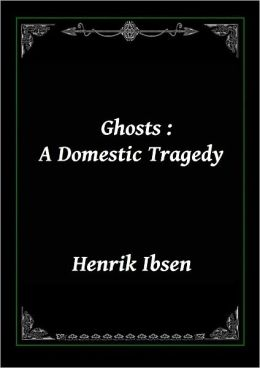 Ghosts: A Domestic Tragedy