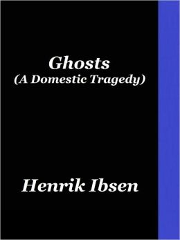Ghosts (A Domestic Tragedy)