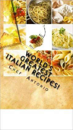 World's Greatest Italian Recipes!
