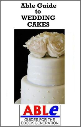 Able Guide to Wedding Cakes
