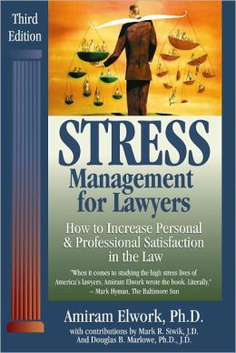 Stress Management for Lawyers: How to Increase Personal and Professional Satisfaction in the Law