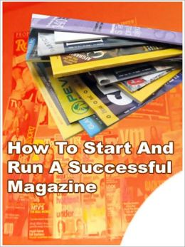 How To Start And Run A Successful Magazine