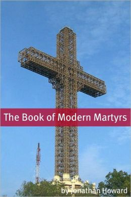 The Book of Modern Martyr: A History of Modern Christian Martyrs