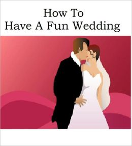 How To Have A Fun Wedding